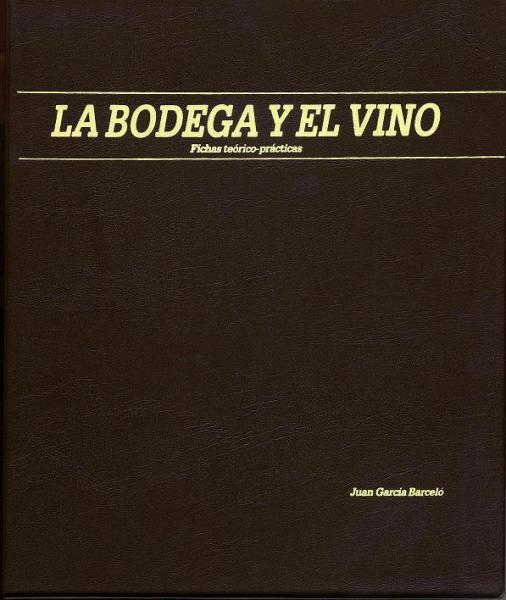LA BODEGA Y EL VINO - Autor: JUAN GARCIA BARCELO ISBN 8430081585